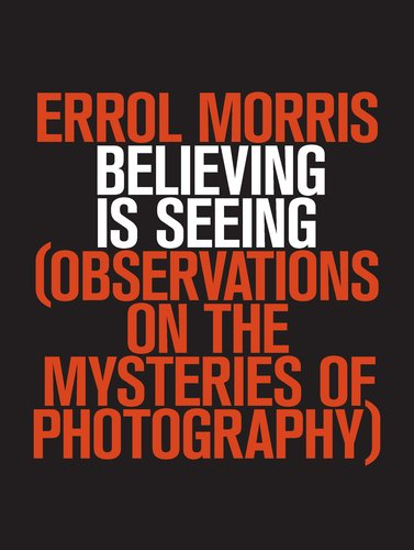 Believing Is Seeing Observations on the Mysteries of Photography  2011 edition cover