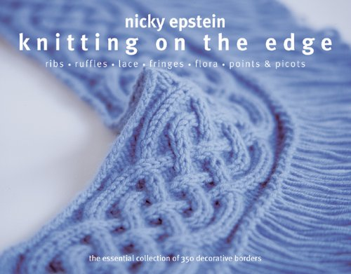 Knitting on the Edge Ribs*Ruffles*Lace*Fringes*Flora*Points and Picots - the Essential Collection of 350 Decorative Borders  2010 9781936096015 Front Cover