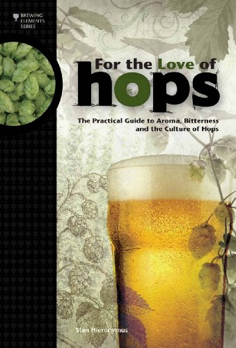 For the Love of Hops The Practical Guide to Aroma, Bitterness and the Culture of Hops N/A edition cover