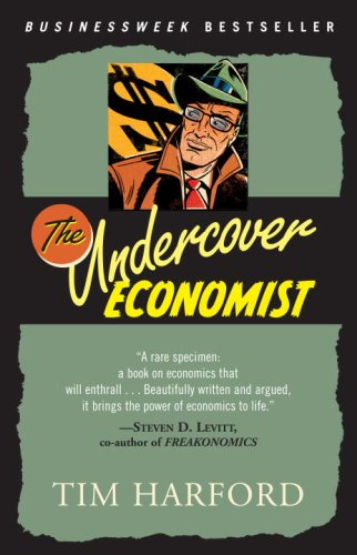 Undercover Economist Exposing Why the Rich Are Rich, Why the Poor Are Poor - And Why You Can Never Buy a Decent Used Car!  2007 edition cover