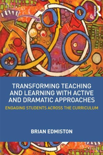 Transforming Teaching and Learning with Active Dramatic Approaches Engaging Students Across the Curriculum  2014 edition cover