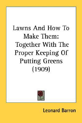 Lawns and How to Make Them : Together with the Proper Keeping of Putting Greens (1909) N/A 9780548671016 Front Cover