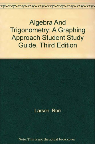 Algebra and Trigonometry : Used with ... Larson-Algebra and Trigonometry: A Graphing Approach 3rd 2001 (Student Manual, Study Guide, etc.) 9780618073016 Front Cover