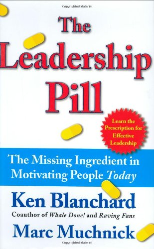 Leadership Pill The Missing Ingredient in Motivating People Today  2003 edition cover