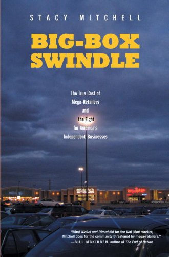 Big-Box Swindle The True Cost of Mega-Retailers and the Fight for America's Independent Businesses  2007 edition cover