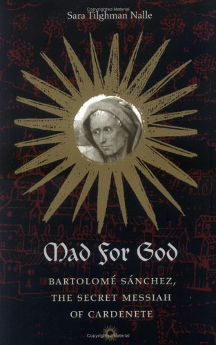 Mad for God Bartolome Sanchez, the Secret Messiah of Cardenete  2001 edition cover
