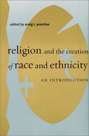 Religion and the Creation of Race and Ethnicity An Introduction  2003 edition cover