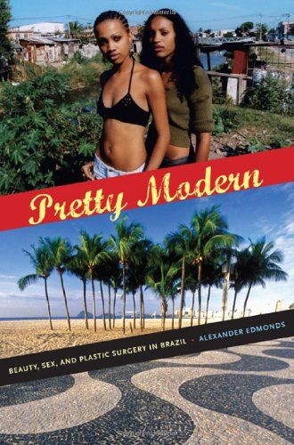 Pretty Modern Beauty, Sex, and Plastic Surgery in Brazil  2011 edition cover