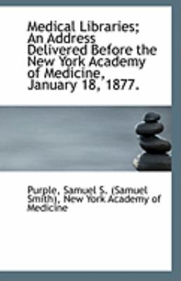 Medical Libraries; an Address Delivered Before the New York Academy of Medicine, January 18 1877  N/A 9781113238016 Front Cover