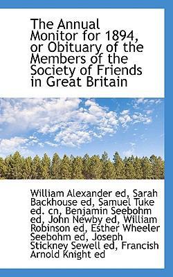 Annual Monitor for 1894, or Obituary of the Members of the Society of Friends in Great Britain N/A 9781115193016 Front Cover