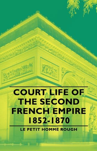 Court Life of the Second French Empire 1852-1870:   2007 9781406761016 Front Cover