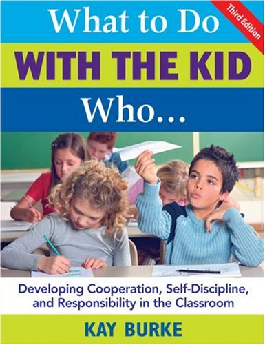 What to Do with the Kid Who... Developing Cooperation, Self-Discipline, and Responsibility in the Classroom 3rd 2008 edition cover