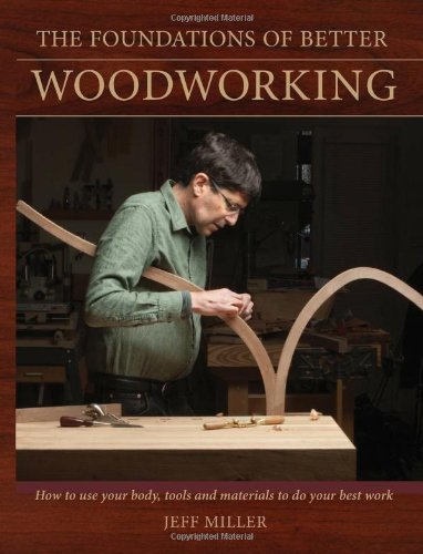 Foundations of Better Woodworking How to Use Your Body, Tools and Materials to Do Your Best Work  2012 edition cover