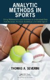Analytic Methods in Sports Using Mathematics and Statistics to Understand Data from Baseball, Football, Basketball, and Other Sports  2015 9781482237016 Front Cover