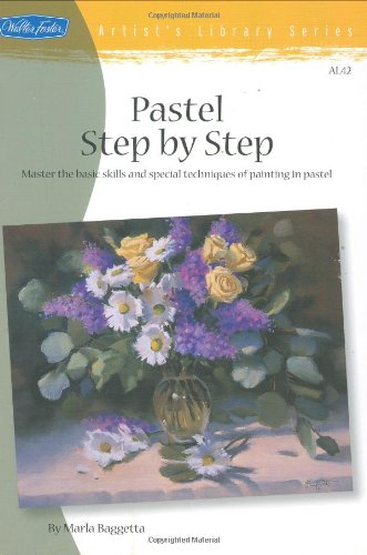 Pastel Step by Step Master the Basic Skills and Special Techniques of Painting in Pastel  2004 9781560108016 Front Cover