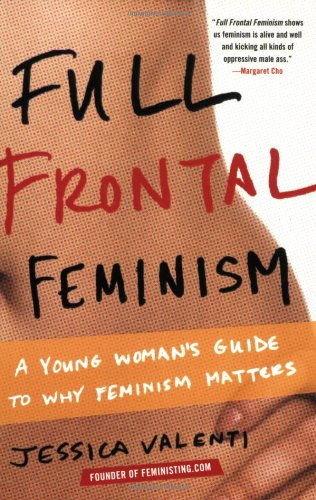 Full Frontal Feminism A Young Woman's Guide to Why Feminism Matters  2007 edition cover