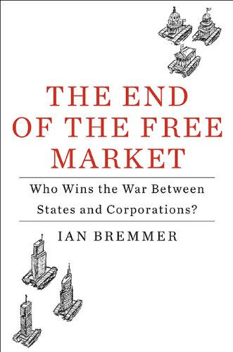 End of the Free Market Who Wins the War Between States and Corporations?  2010 9781591843016 Front Cover