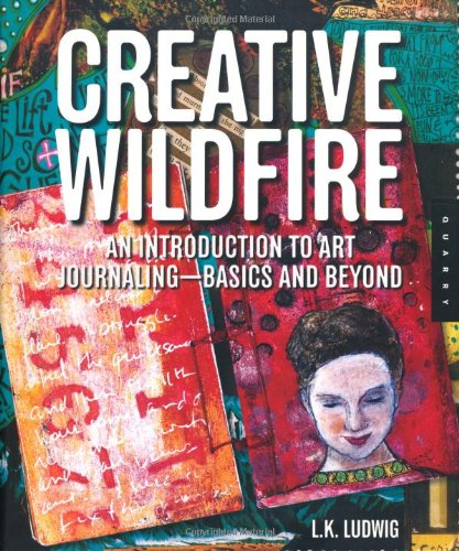 Creative Wildfire An Introduction to Art Journaling - Basics and Beyond  2010 edition cover