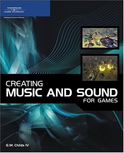 Creating Music and Sound for Games   2007 9781598633016 Front Cover