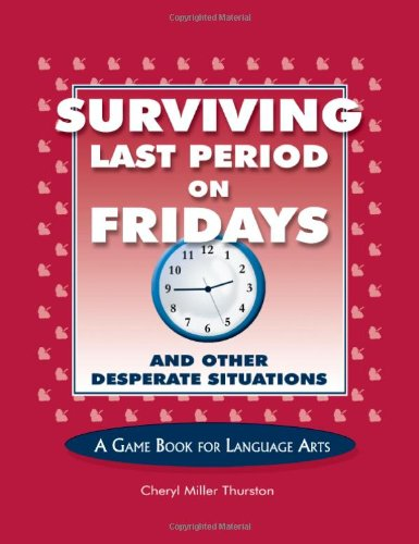 Surviving Last Period on Fridays And Other Desperate Situations - A Game Book for Language Arts 4th 1994 (Activity Book) 9781877673016 Front Cover
