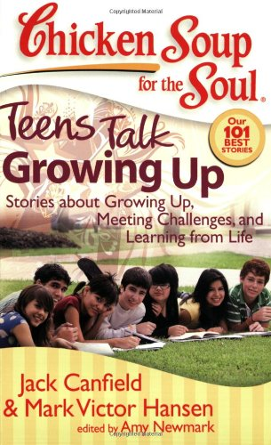 Chicken Soup for the Soul: Teens Talk Growing Up Stories about Growing up, Meeting Challenges, and Learning from Life N/A 9781935096016 Front Cover