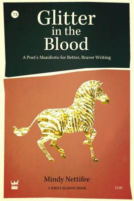 Glitter in the Blood A Poet's Manifesto to Better, Braver Writing N/A 9781938912016 Front Cover
