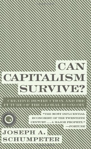 Can Capitalism Survive? Creative Destruction and the Future of the Global Economy N/A 9780061928017 Front Cover