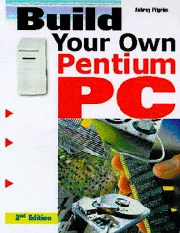 Build Your Own Pentium III PC 2nd 1999 9780071352017 Front Cover