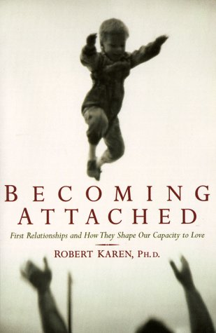 Becoming Attached First Relationships and How They Shape Our Capacity to Love  1998 (Reprint) edition cover