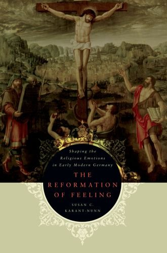 Reformation of Feeling Shaping the Religious Emotions in Early Modern Germany  2012 edition cover