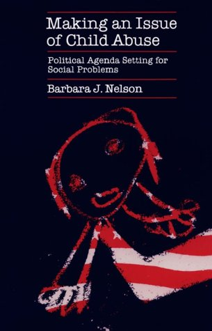 Making an Issue of Child Abuse Political Agenda Setting for Social Problems  1986 edition cover