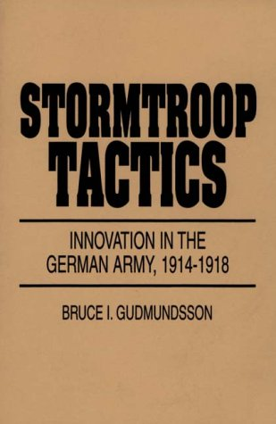 Stormtroop Tactics Innovation in the German Army, 1914-1918  1995 edition cover