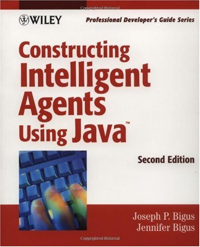 Constructing Intelligent Agents Using Java Professional Developer's Guide 2nd 2001 (Revised) 9780471396017 Front Cover
