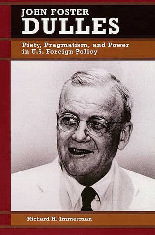 John Foster Dulles Piety, Pragmatism and Power in U. S. Foreign Policy  1999 edition cover