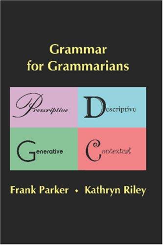 Grammar for Grammarians : Prescriptive, Descriptive, Generative, Contextual 1st 2005 edition cover