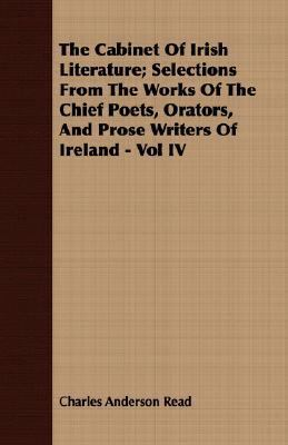 Cabinet of Irish Literature; Selections from the Works of the Chief Poets, Orators, and Prose Writers of Ireland -  N/A 9781406780017 Front Cover