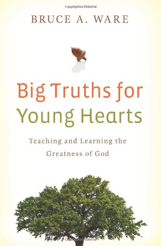 Big Truths for Young Hearts Teaching and Learning the Greatness of God  2009 edition cover