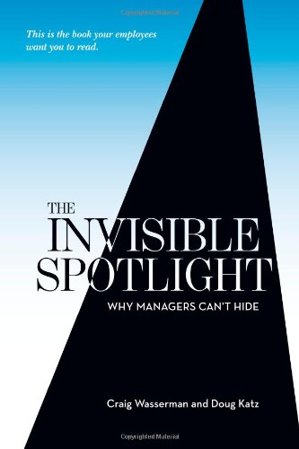 Invisible Spotlight Why Managers Can't Hide  2011 edition cover