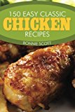 150 Easy Classic Chicken Recipes  N/A 9781494235017 Front Cover
