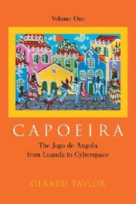 Capoeira The Jogo de Angola from Luanda to Cyberspace, Volume One  2005 9781556436017 Front Cover