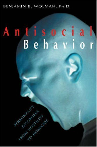 Antisocial Behavior Personality Disorders from Hostility to Homicide  1999 9781573927017 Front Cover