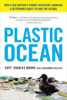 Plastic Ocean How a Sea Captain's Chance Discovery Launched a Determined Quest to Save the Oceans N/A edition cover