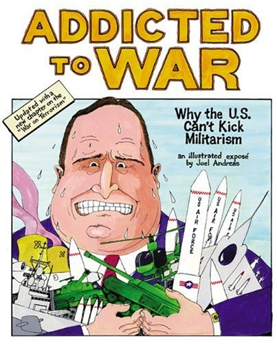 Addicted to War Why the U. S. Can't Kick Militarism 3rd 2004 edition cover
