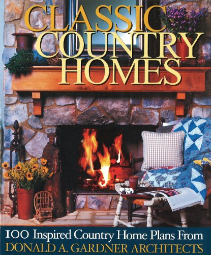Classic Country Homes 100 Inspiring Country Plans from Donald A. Gardner Architects N/A 9781932553017 Front Cover