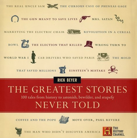 Greatest Stories Never Told 100 Tales from History to Astonish, Bewilder, and Stupefy  2003 edition cover