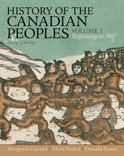 History of the Canadian Peoples Beginnings to 1867, Vol. 1 Plus Text Enrichment Site -- Access Card Package 6th 2015 9780133853018 Front Cover