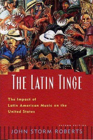 Latin Tinge The Impact of Latin American Music on the United States 2nd 1999 (Revised) edition cover