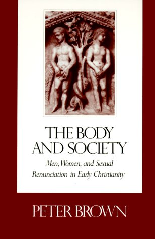 Body and Society Men, Women, and Sexual Renunciation in Early Christianity  1988 (Reprint) edition cover