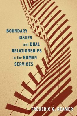 Boundary Issues and Dual Relationships in the Human Services  2nd 2012 9780231157018 Front Cover