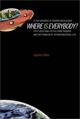 If the Universe Is Teeming with Aliens... Where Is Everybody? Fifty Solutions to the Fermi Paradox and the Problem of Extraterrestrial Life  2002 edition cover
